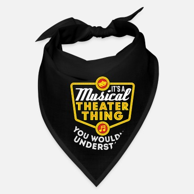 Theater Sayings It's A Musical Theater Thing - Theater Nerd - Bandana