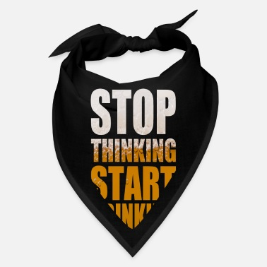 Thinking Stop Thinking start drinking - Bandana