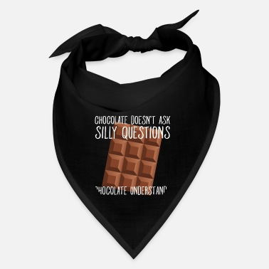 Funny Chocolate No Silly Questions Funny Gift - Bandana