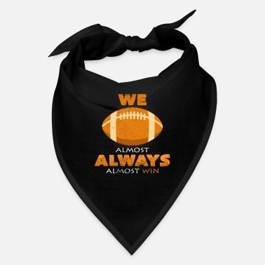 We Almost Always Win We Almost Always Almost Win Football Funny Sayings - Bandana