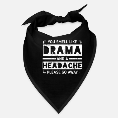 Drama You Smell Like Drama And A Headache - Bandana