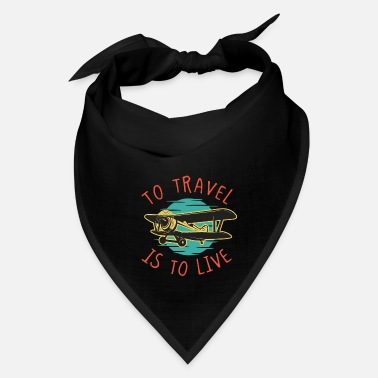 Travel Travel is to Live Travel Traveler Airplane - Bandana