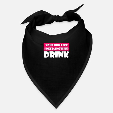 Drink You Look Like I Need A Drink - Bandana