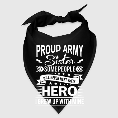 Proud Army Sister their hero i grew up with mine - Bandana