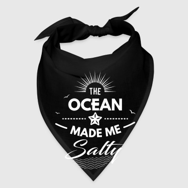 The ocean made me salty - fun water gift - Bandana