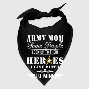 Army Mom some people look up to their Heroes  - Bandana