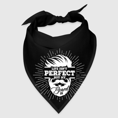 Life isn't perfect but my beard is - bearded man - Bandana
