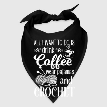 Drink Coffee wear Pajamas and Crochet - Bandana