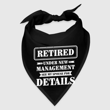 Retired under new management see my spouse - Bandana