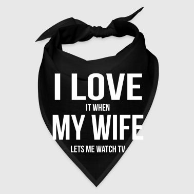 I LOVE MY WIFE (WHEN SHE LETS ME WATCH TV) - Bandana