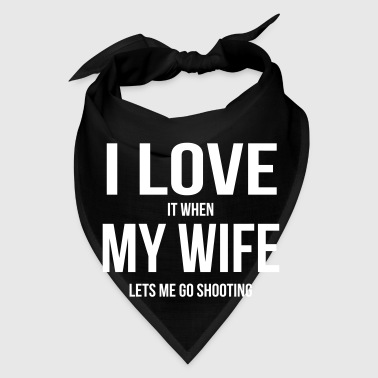 I LOVE MY WIFE (WHEN SHE LETS ME GO SHOOTING) - Bandana