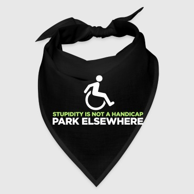 Stupidity is not a handicap. Parke elsewhere! - Bandana