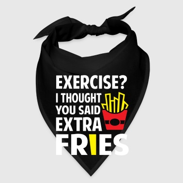 Exercise? I thought you said extra Fries - Bandana