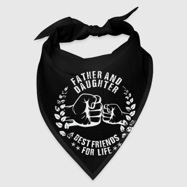 FATHER AND DAUGHTER BEST FRIENDS FOR LIFE - Bandana