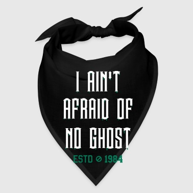 AIN'T AFRAID OF NO GHOST - Bandana