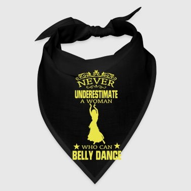 NEVER UNDERESTIMATE A WOMAN WHO CAN BELLY DANCE! - Bandana