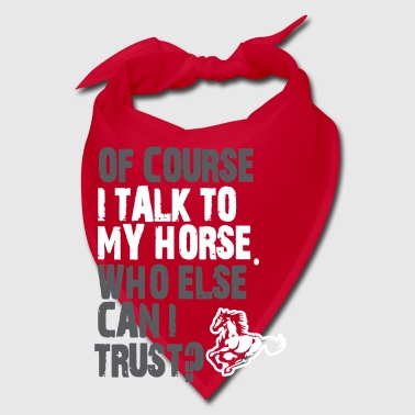 of course I talk to my horse - Bandana
