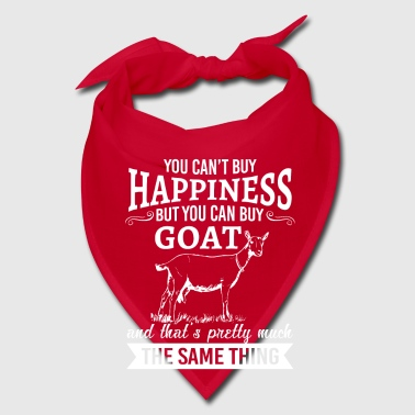 You can't buy happiness but you can buy goat  - Bandana
