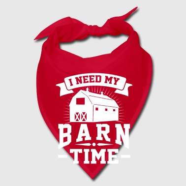 I need my barn time - fun farmer gift - Bandana