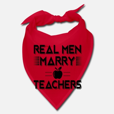 Marry Real men marry teachers - fun school gift - Bandana