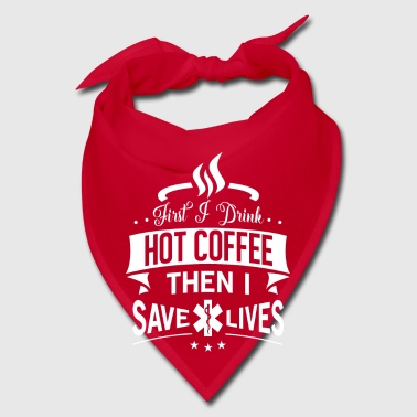 First i drink hot coffee then i save lives - Bandana