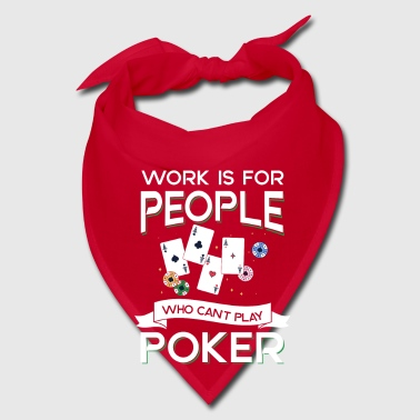 Work is for people wo can't play Poker - Bandana