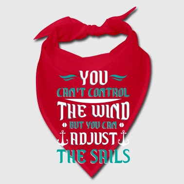 Wind You can't control the wind you adjust the sails - Bandana