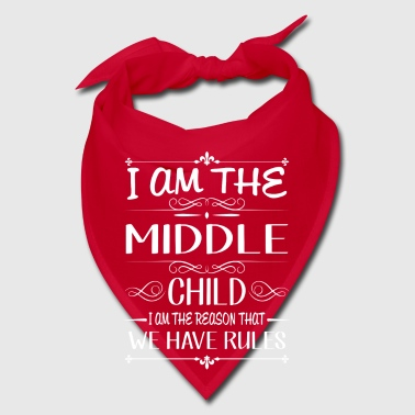 I am the middle child the reason we have rules - Bandana