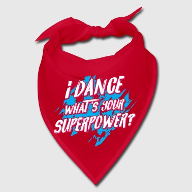 I dance what's your Superpower? - disco dancing - Bandana