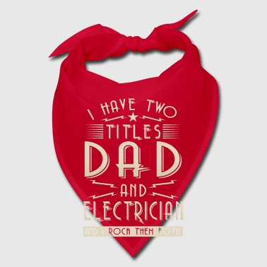 I have two titles Dad and Electrician - Bandana