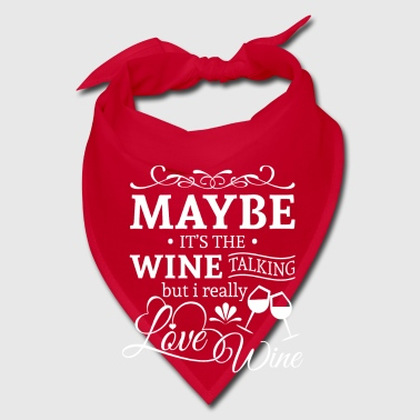 Maybe it's the wine talking i love wine - Bandana