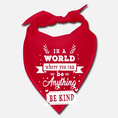 Pay In a world where you can be anything be kind - Bandana