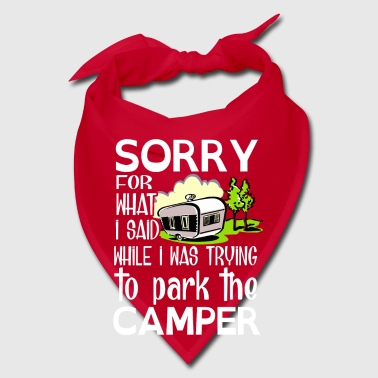 Sorry for what i said while park the camper - Bandana
