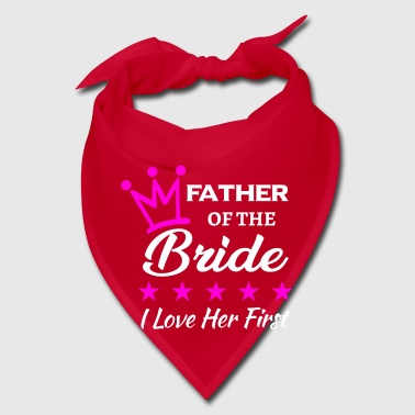 Father of the Bride love her first - bachelorette - Bandana