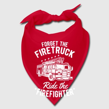 Forget the Firetruck ride the Firefighter - Bandana