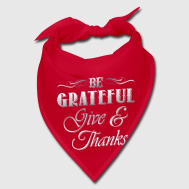 Be Grateful give & thanks - Bandana