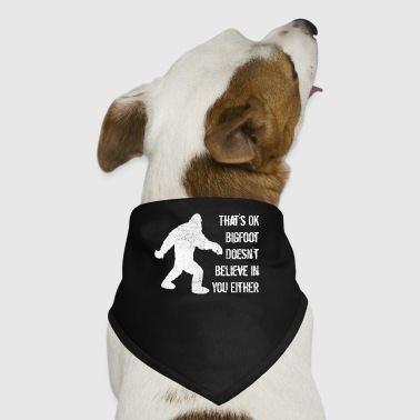 Bigfoot Doesn't Believe in You Either - Dog Bandana