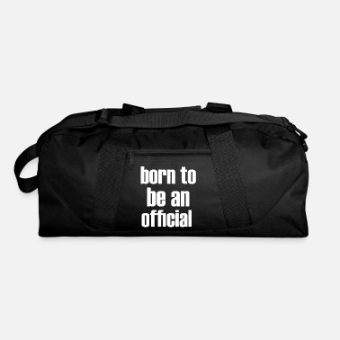 Official Person born to be an official - Duffel Bag