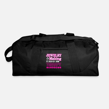 Jewelry Jewelry Making Cheaper Than Therapy Shirt - Duffel Bag