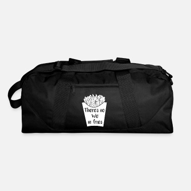 French Fries Foodie There is No We In Fries French Fry - Duffel Bag