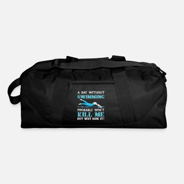 Swim Day Without Swimming Won't Kill Me But Why Risk It? - Duffle Bag