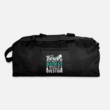 Bowling To Bowl Or Not To Bowl | Bowling - Duffle Bag