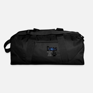 Some dogs are better than some people - Duffle Bag