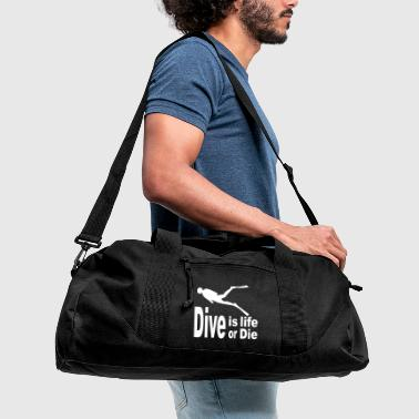 Dive is life dive or die - Duffel Bag