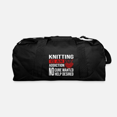 Addicted Knitting Is An Addiction - Duffel Bag