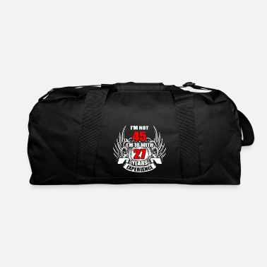 Year Of Birth I m Not 45 I m 18 with 27 Years Experience - Duffle Bag