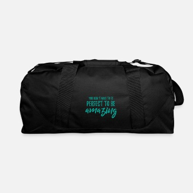 Dont You Dont Have To Be Perfect To Be Amazing - Duffle Bag