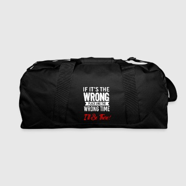 Wrong If It's The Wrong Place And The Wrong Time, ... - Duffel Bag