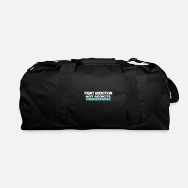 Addicted Fight Addiction Not Addicts End The Stigma - Duffel Bag