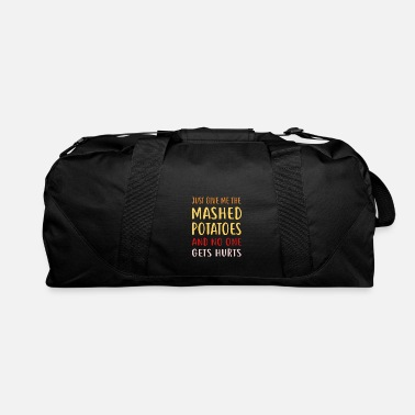 Mashed Potatoes Thanksgiving tee Just Give me the mashed potatoes - Duffle Bag
